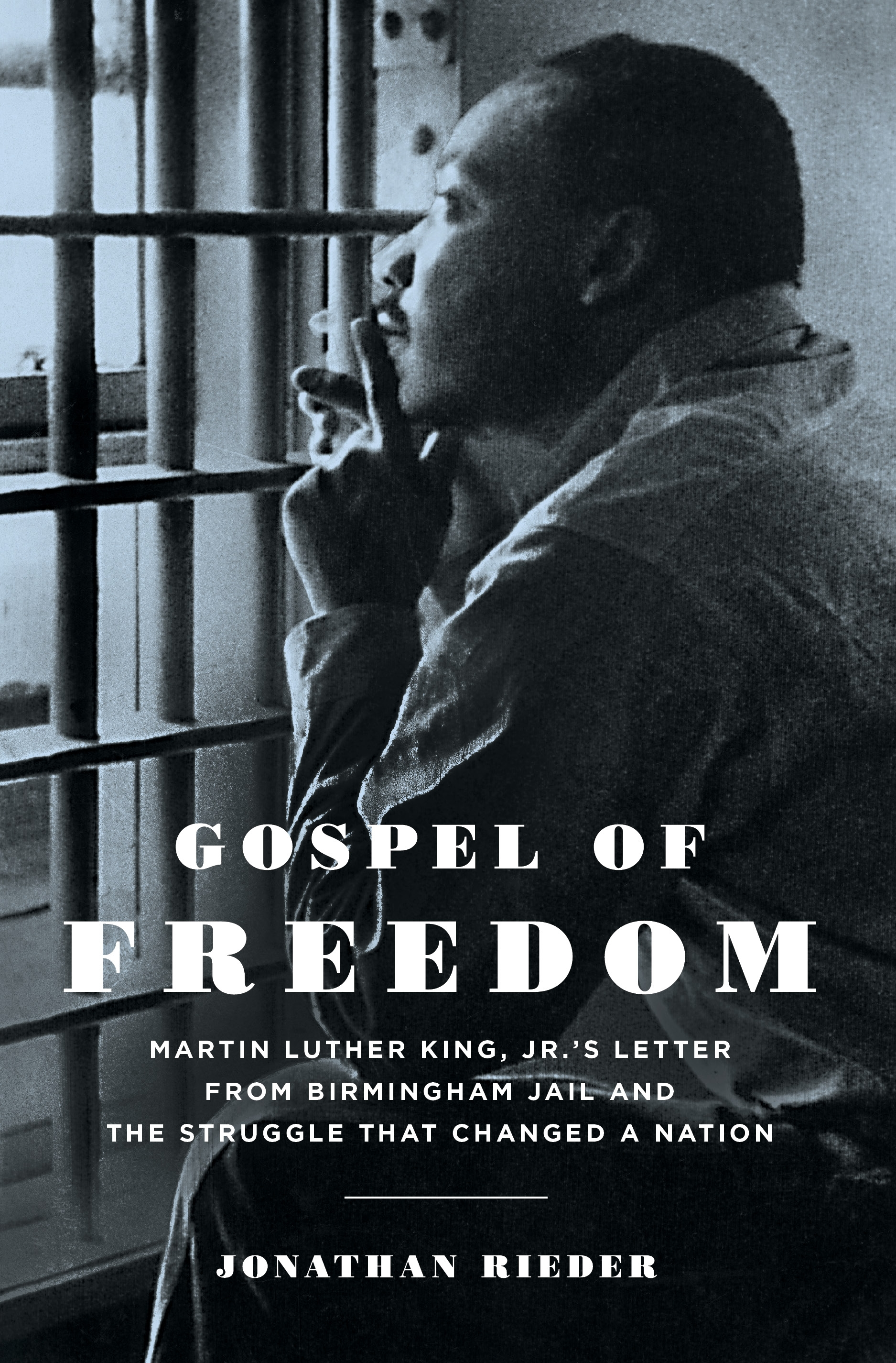 jonathan rieder gospel of dom martin luther king jr s letter from birmingham jail and the struggle that changed a nation